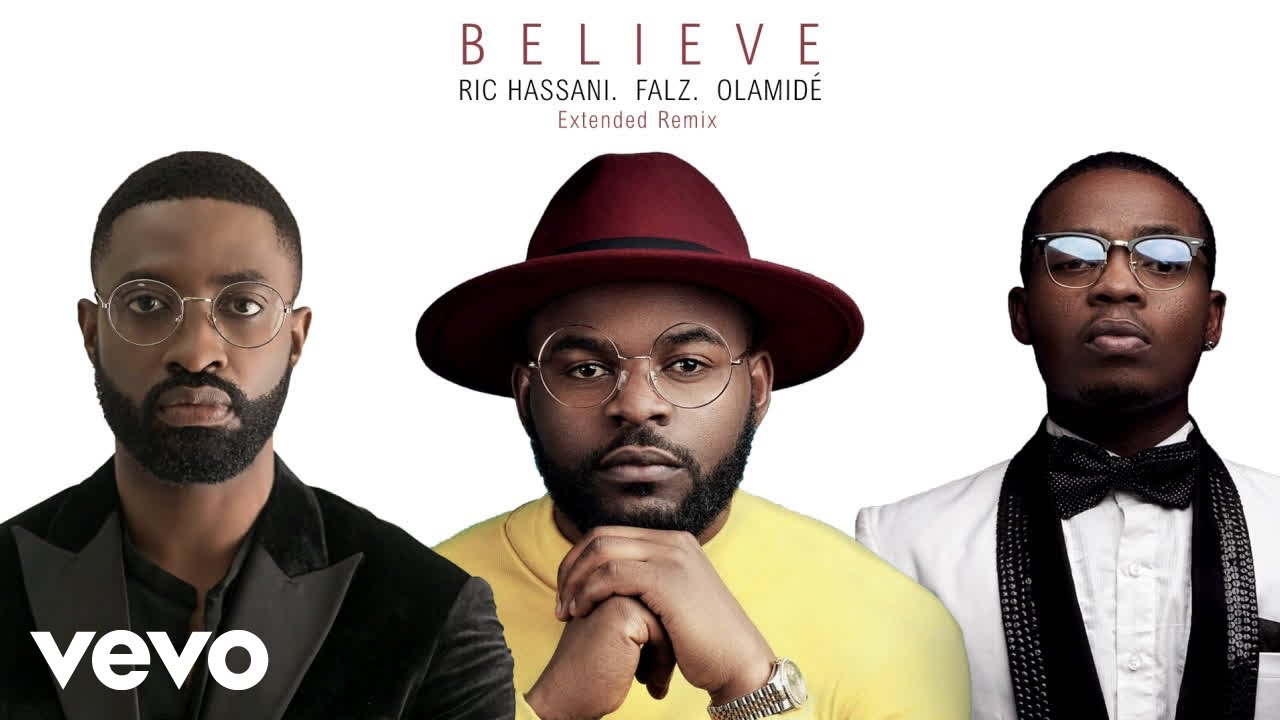 Ric Hassani ft. Falz & Olamide - Believe (Extended Remix)